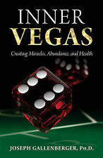 Inner Vegas: Creating Miracles, Abundance, And Health by Jospeh Gallenberger...