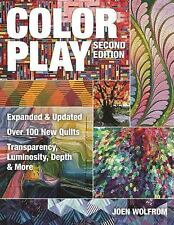 Color Play : Transparency, Luminosity, Depth and More by Joen Wolfrom (2014,...