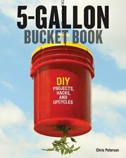 NEW - 5-Gallon Bucket Book: DIY Projects, Hacks, and Upcycles