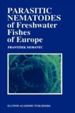 Parasitic Nematodes of Freshwater Fishes of Europe by Frantisek Moravec...