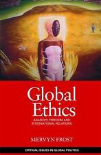Global Ethics: Anarchy, Freedom & International Relations (Critical Issues in Gl