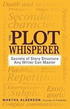 The Plot Whisperer : Secrets of Story Structure Any Writer Can Master by...
