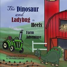 The Dinosaur and Ladybug in Heels : Farm Adventure by Michelle Lanoue (2014,...