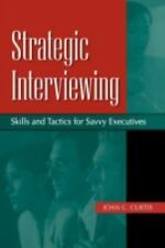 Strategic Interviewing: Skills and Tactics for Savvy Executives-ExLibrary
