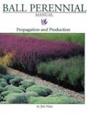 Ball Perennial Manual: Propagation and Production, Nau, Jim, Acceptable Book