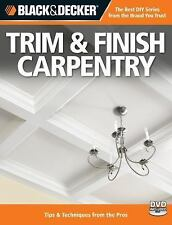 Black & Decker TRIM & FINISH CARPENTRY Tips & Techniques from the Pros with DVD