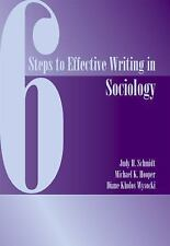 Six Steps to Effective Writing in Sociology Schmidt, Judy, Hooper, Mike, Wysock