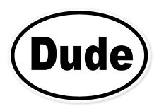 "Dude Funny Joke Oval car window bumper sticker decal 5"" x 3"""