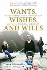 Wants, Wishes, and Wills: A Medical and Legal Guide to Protecting Yourself and Y