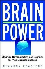 Brain Power: Maximize Communication and Cognition for Your Business Success by