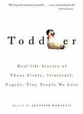 Toddler : Real-Life Stories of Those Fickle, Irrational, Urgent, Tiny People We…
