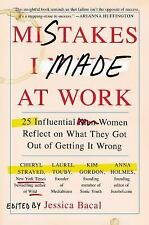 Mistakes I Made at Work : 25 Influential Women Reflect on What They Got Out...