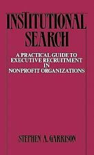 Institutional Search : A Practical Guide to Executive Recruitment in...