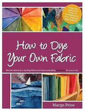 How to Dye Your Own Fabric by Margo Price (2014, Paperback)