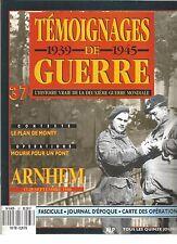 TEMOIGNAGES DE GUERRE N°37 ARNHEM / LE PLAN DE MONTY / MOURIR POUR UN PONT