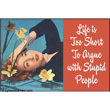 Life Is Too Short To Argue With Stupid People funny fridge magnet   (ep)