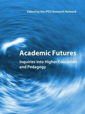 Academic Futures: Inquiries Into Higher Education and Pedagogy by iPED Research