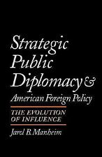 Strategic Public Diplomacy and American Foreign Policy the Evolution o-ExLibrary