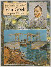 """""""Les chemins de lumière"""" Van Gogh au pays d'Arles Raymond Rousset"""