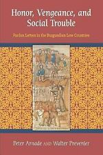 Honor, Vengeance, and Social Trouble : Pardon Letters in the Burgundian Low...