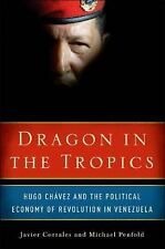 Dragon in the Tropics: Hugo Chavez and the Political Economy of Revolution in V