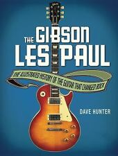 The Gibson les Paul : The Illustrated Story of the Guitar That Changed Rock...