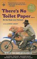 THERE'S NO TOILET PAPER ON THE ROAD LESS TRAVELED: THE BEST OF TRAVEL HUMOR AND