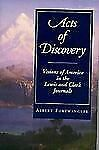 Acts of Discovery : Visions of America in the Lewis and Clark Journals by...