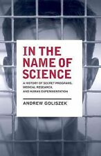 In the Name of Science: A History of Secret Programs, Medical Research, and Huma