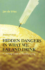Hidden Dangers in What We Eat and Drink: A Lifelong Guide to Healthy Living...