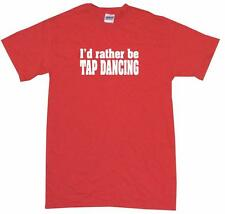 I'd Rather Be Tap Dancing Kids Tee Shirt Pick Size & Color 2T - XL