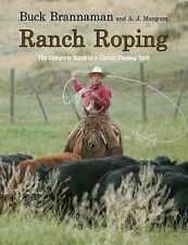 Ranch Roping : The Complete Guide to a Classic Cowboy Skill by Buck Brannaman...