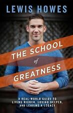 The School of Greatness : A Real World Guide for Living Bigger, Loving...