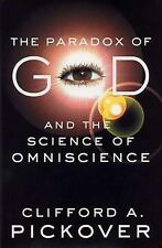 The Paradox of God and the Science of Omniscience by Clifford A. Pickover...