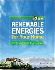 Renewable Energies for Your Home : Real-World Solutions for Green Conversions...