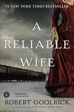 A Reliable Wife by Robert Goolrick (2010, Paperback)