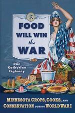 FOOD WILL WIN THE WAR MINNESOTA CROPS COOKS & CONSERVATION WORLD WAR I HISTORY