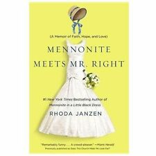 Mennonite Meets Mr. Right : A Memoir of Faith, Hope, and Love by Rhoda Janzen
