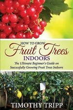 How Grow Fruit Trees Indoors Ultimate Beginner's Guide on Successfully Growing F
