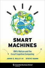 Smart Machines: IBM's Watson and the Era of Cognitive Computing (Columbia Busin