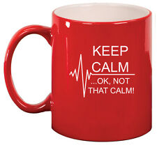 11oz Ceramic Coffee Tea Mug Glass Cup Keep Calm Ok Not That Calm Nurse Paramedic