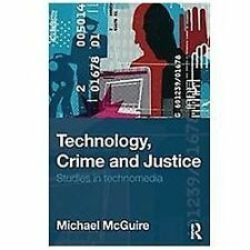 Technology, Crime and Justice : The Question Concerning Technomia by M. R....