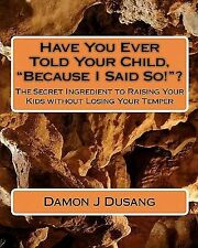 Have You Ever Told Your Child, Because I Said So! ? : The Secret Ingredient...