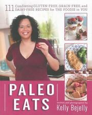 Paleo Eats: 111 Comforting Gluten-Free, Grain-Free and Dairy-Free Recipes for th
