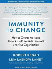 Immunity to Change : How to Overcome It and Unlock the Potential in Yourself...