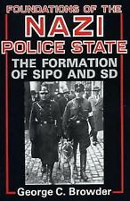 Foundations of the Nazi Police State : The Formation of Sipo and SD by George...