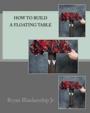 How to Build a Floating Table by Bryan Blankenship (2012, Paperback)