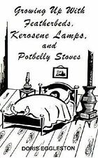 Growing Up With Featherbeds, Kerosene Lamps, and Potbelly Stoves, Eggleston, Dor
