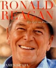 RONALD REAGAN HIS LIFE IN PICTURES J. SPADA 40TH PRESIDENT OF THE UNITED STATES