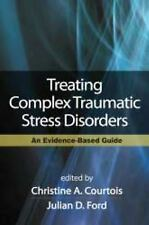 Treating Complex Traumatic Stress Disorders (Adults) : An Evidence-Based Guide (